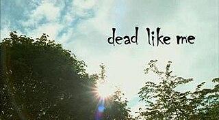 <i>Dead Like Me</i> American comedy-drama television series