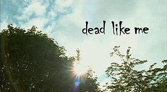 Dead Like Me - Image: Dead Like Me (title card)