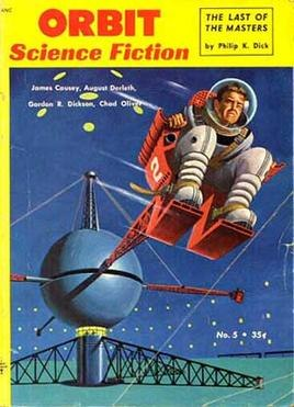 """A cover image is bordered by yellow trim, which carries the magazine title """"ORBIT Science Fiction"""" and an advertisement for """"THE LAST OF THE MASTERS by Philp K. Dick"""". The image is of an astronaut strapped into a spinning gyro within a massive test dome. To the upper right corner is a list of authors who have contributed fiction for the issue, """"James Causey, August Derleth, Gordon R. Dickson, Chad Oliver""""."""
