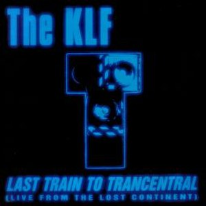 Last Train to Trancentral - Image: The KLF Last Train To Trancentral (Live from the Lost Continent)