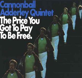 <i>The Price You Got to Pay to Be Free</i> 1970 live album with studio tracks by Cannonball Adderley