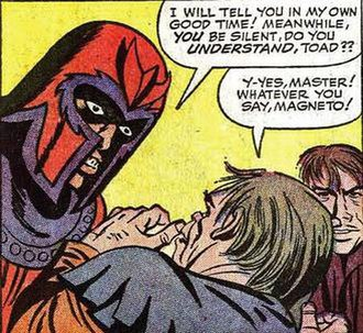 Toad (comics) - Toad was often berated and verbally abused by Magneto.