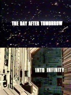 In the upper half of the image, The Day After Tomorrow is superimposed in bold white letters on top of a background of stars. In the lower half, Into Infinity is superimposed in bold white letters on top of a close-up shot of the exterior of a futuristic space station.