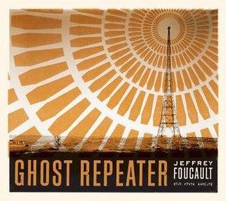<i>Ghost Repeater</i> 2006 studio album by Jeffrey Foucault