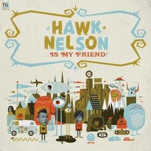 Hawk Nelson Is My Friend - Image: Hawknelsonismyfiend