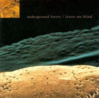 Leaves Me Blind - Image: Leaves Me Blind Underground Lovers