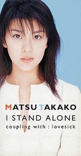 I Stand Alone (Takako Matsu song) 1997 single by Takako Matsu