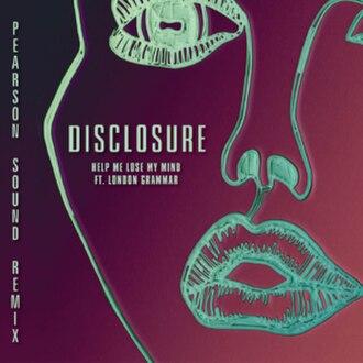 "Help Me Lose My Mind - Image: Disclosure ""Help Me Lose My Mind (Pearson Sound Vocal Remix)"" (Single)"