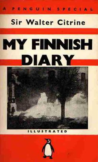 Walter Citrine, 1st Baron Citrine - My Finnish Diary Citrine's favourable account of his visit to Finland during its Winter War against the Soviet Union.