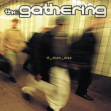 TheGathering-Ifthenelse.jpg