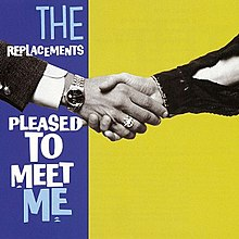 The Replacements - Pleased to Meet Me.