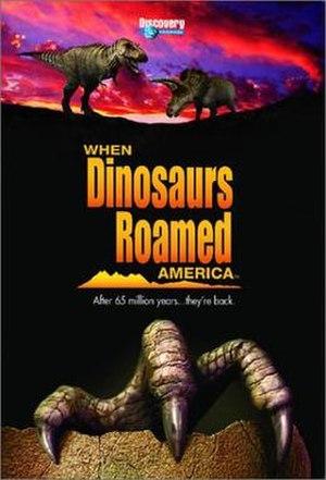 When Dinosaurs Roamed America - Image: When Dinosaurs Roamed America