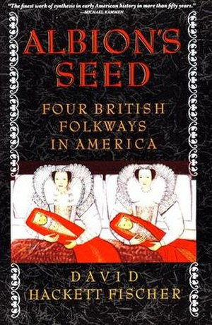 Albion's Seed - Image: David Hackett Fischer Albion's Seed Four British Folkways in America