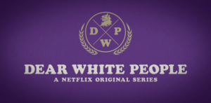 Dear White People (TV series) - Image: Dear White People Netflix