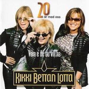 20 år med oss – Vem é dé du vill ha - Image: Kikki, Bettan, Lotta 20 år med oss – Vem é dé du vill ha