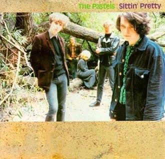 Sittin' Pretty (The Pastels album) - Image: Sittin' Pretty