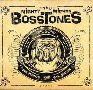 Pin Points and Gin Joints - Image: The Mighty Mighty Bosstones Pin Points and Gin Joints