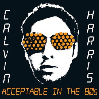 Acceptable in the 80s - Image: Calvin Harris Acceptable In The 80s