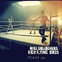 Dream On Noel Gallagher S High Flying Birds Song Wikipedia
