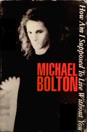 How Am I Supposed to Live Without You - Image: How Am I Supposed to Live without You by Michael Bolton US cassette single