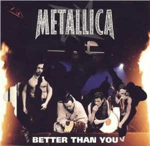 Better than You (Metallica song) - Image: Metallica Better Than You cover