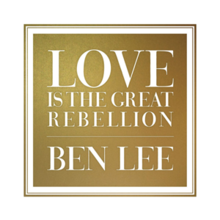 Ben Lee - Love Is the Great Rebellion.png
