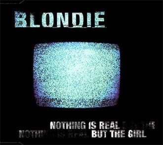Nothing Is Real but the Girl - Image: Blondie Nothing Is Real But The Girl UK CD2