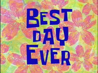 Best Day Ever 20th episode of the fourth season of SpongeBob SquarePants
