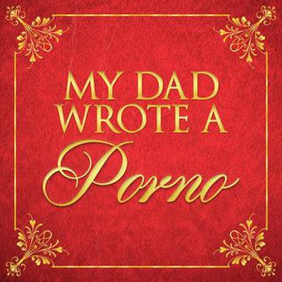 Picture of a podcast: My Dad Wrote A Porno