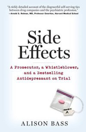 Side Effects (Bass book) - Image: Side Effects A Prosecutor, a Whistleblower, and a Bestselling Antidepressant on Trial
