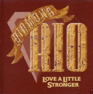 Love a Little Stronger (song) - Image: Diamond Rio Love A Little Stronger single