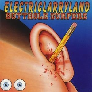 Electriclarryland - Image: The Butthole Surfers Electriclarryland