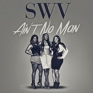 Ain't No Man - Image: SWV Ain't No Man