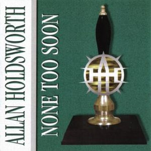 None Too Soon - Image: Allan Holdsworth 1996 None Too Soon