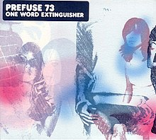 Prefuse 73-One Word Extinguisher (album cover).jpg