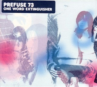 <i>One Word Extinguisher</i> 2003 studio album by Prefuse 73