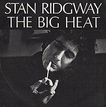 bfbd072919 The Big Heat (song) - Image  Stan Ridgway The Big Heat