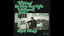Trying to Live My Life Without You - Otis Clay.jpg