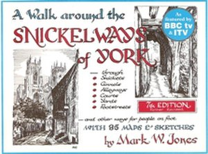Snickelways of York - A Walk around the Snickelways of York, by Mark W. Jones