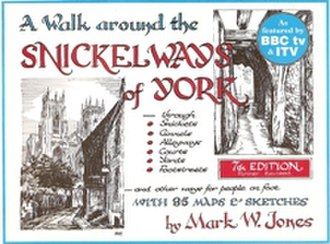 Snickelways of York - A Walk around the Snickelways of York, by Mark W. Jones