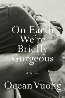 <i>On Earth Were Briefly Gorgeous</i> Novel by Ocean Vuong