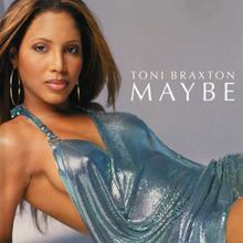 Maybe (Toni Braxton song) - Wikipedia