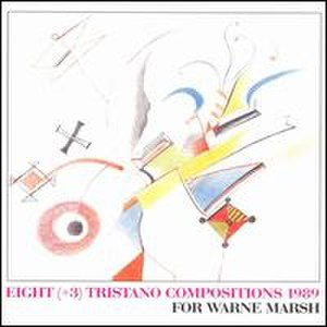 Eight (+3) Tristano Compositions, 1989: For Warne Marsh - Image: Tristano Compositions