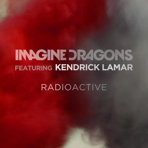 "Radioactive (Imagine Dragons song) - Image: Imagine Dragons and Kendrick Lamar ""Radioactive"" (Single)"