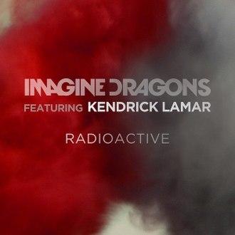"""Radioactive (Imagine Dragons song) - Image: Imagine Dragons and Kendrick Lamar """"Radioactive"""" (Single)"""