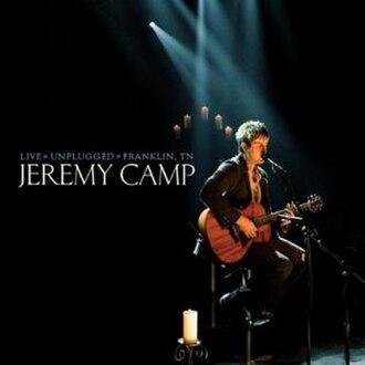 Live Unplugged (Jeremy Camp album) - Image: JC Live Unplugged