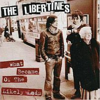 What Became of the Likely Lads - Image: Libertines What Became Of The Likely Lads
