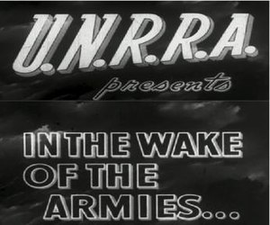 U.N.R.R.A. presents In the Wake of the Armies ... - Title frames