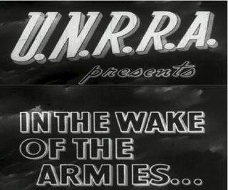 <i>U.N.R.R.A. presents In the Wake of the Armies ...</i> 1944 film by Guy Glover