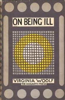 virginia woolf essay on being ill The best books on virginia woolf she transcribes what it feels like to be in a particular physical state this essay, 'on being ill'.